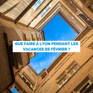 Que faire à Lyon pendant les vacances de Février ?